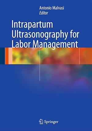 Intrapartum Ultrasonography for Labor Management af Antonio Malvasi