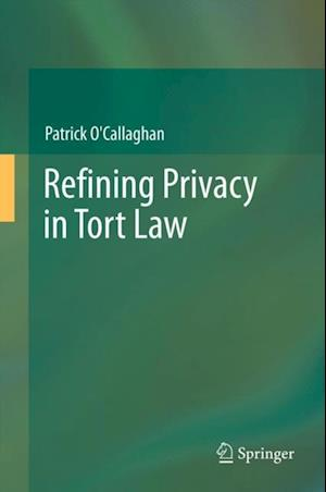 Refining Privacy in Tort Law af Patrick O'Callaghan