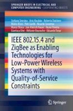 IEEE 802.15.4 and Zigbee as Enabling Technologies for Low-Power Wireless Systems with Quality-Of-Service Constraints af Mario Alves, Anis Koubaa, Stefano Tennina