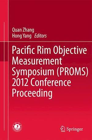 Pacific Rim Objective Measurement Symposium (PROMS) 2012 Conference Proceeding af Quan Zhang