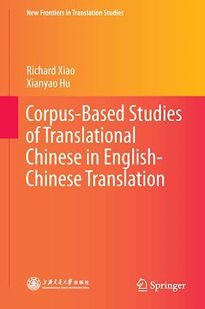 Corpus-Based Studies of Translational Chinese in English-Chinese Translation af Richard Xiao