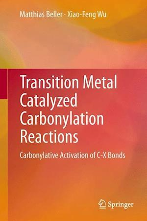 Transition Metal Catalyzed Carbonylation Reactions af Matthias Beller, Xiao-Feng Wu