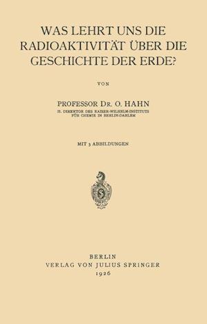 Was Lehrt Uns Die Radioaktivitat Uber Die Geschichte Der Erde? af Otto Hahn