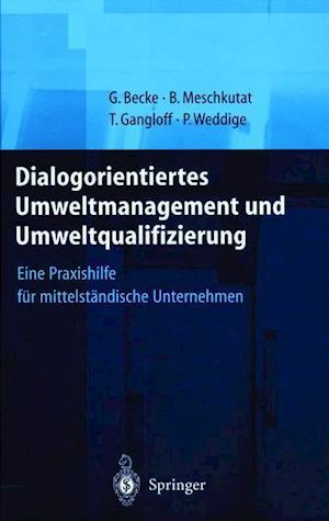 Dialogorientiertes Umweltmanagement Und Umweltqualifizierung af Tanja Gangloff, Barbel Meschkutat, Guido Becke