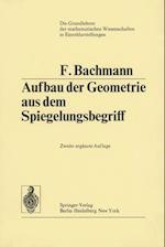 Aufbau der Geometrie aus dem Spiegelungsbegriff af Friedrich Bachmann