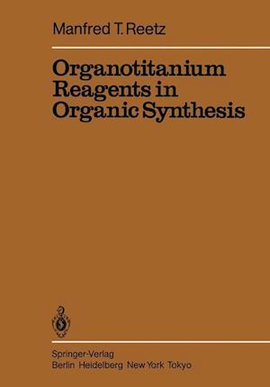 Organotitanium Reagents in Organic Synthesis af Manfred T. Reetz