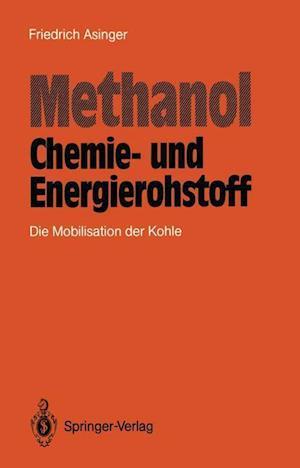 Methanol - Chemie- und Eneigierohstoff af Friedrich Asinger