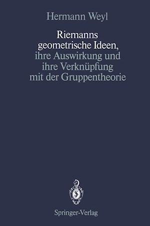 Riemanns Geometrische Ideen, Ihre Auswirkung und Ihre Verknupfung mit der Gruppentheorie af Hermann Weyl