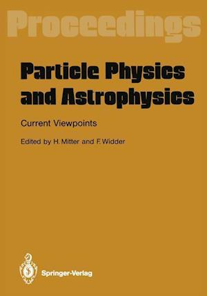 Particle Physics and Astrophysics. Current Viewpoints af Heinrich Mitter