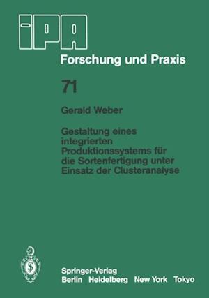 Gestaltung eines integrierten Produktionssystems fur die Sortenfertigung unter Einsatz der Clusteranalyse af G. Weber