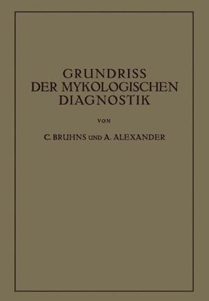 Grundriss Der Mykologischen Diagnostik af A. Alexander, Carl Bruhns, C. Bruhns