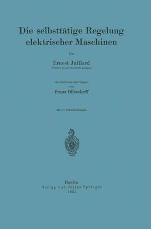 Die Selbsttatige Regelung Elektrischer Maschinen af Franz Ollendorff, Ernest Juillard