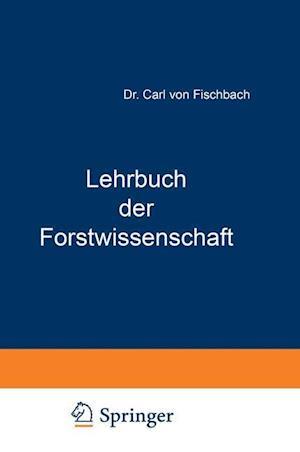 Lehrbuch Der Forstwissenschaft af Carl Von Fischbach, Carl Von Fischbach