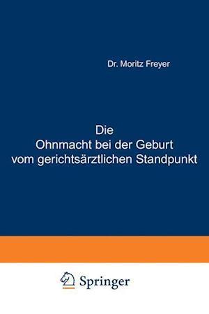 Die Ohnmacht Bei Der Geburt Vom Gerichtsarztlichen Standpunkt af Moritz Freyer