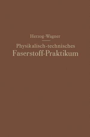 Physikalisch-Technisches Faserstoff Praktikum Ubungsaufgaben, Tabellen, Graphische Darstellungen af Alois Herzog, Erich Wagner