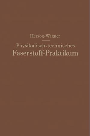 Physikalisch-technisches Faserstoff - Praktikum Ubungsaufgaben, Tabellen, graphische Darstellungen af Alois Herzog, Erich Wagner