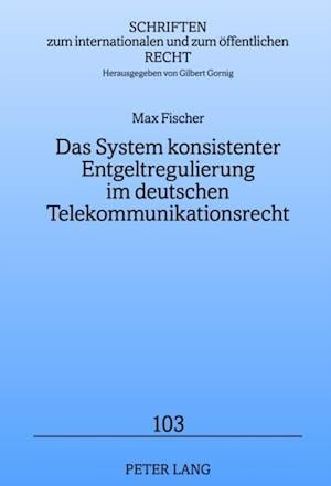 Das System konsistenter Entgeltregulierung im deutschen Telekommunikationsrecht af Max Fischer