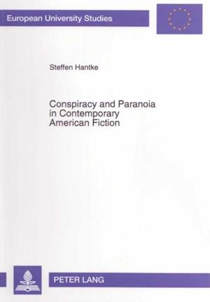 Conspiracy and Paranoia in Contemporary American Fiction af Steffen Hantke