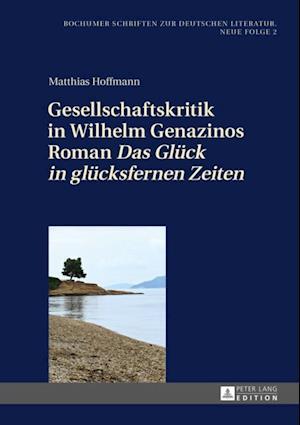 Gesellschaftskritik in Wilhelm Genazinos Roman Das Glueck in gluecksfernen Zeiten af Matthias Hoffmann