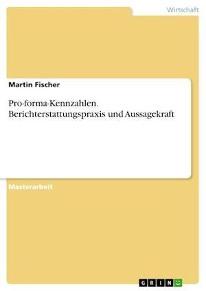 Pro-Forma-Kennzahlen. Berichterstattungspraxis Und Aussagekraft af Martin Fischer