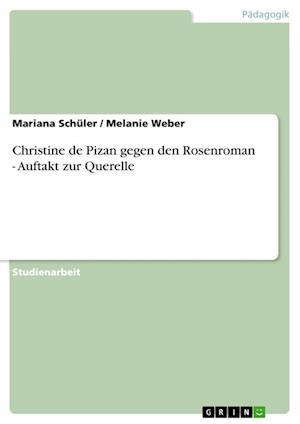 Christine de Pizan Gegen Den Rosenroman - Auftakt Zur Querelle af Melanie Weber, Mariana Schuler