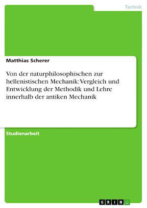 Von Der Naturphilosophischen Zur Hellenistischen Mechanik af Matthias Scherer