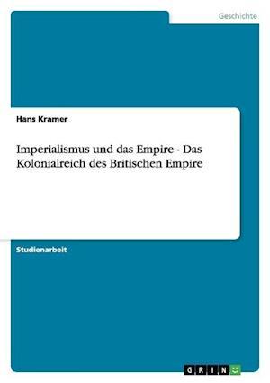Imperialismus Und Das Empire - Das Kolonialreich Des Britischen Empire af Hans Kramer