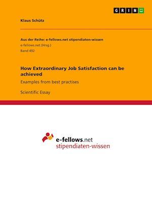 How Extraordinary Job Satisfaction Can Be Achieved af Klaus Schutz
