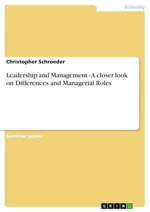 Leadership and Management - A Closer Look on Differences and Managerial Roles af Christopher Schroeder