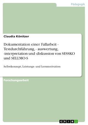 Dokumentation Einer Fallarbeit - Testdurchfuhrung, - Auswertung, -Interpretation Und -Diskussion Von Sessko Und Sellmo-S af Claudia Konitzer