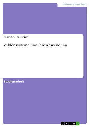 Zahlensysteme Und Ihre Anwendung af Florian Heinrich