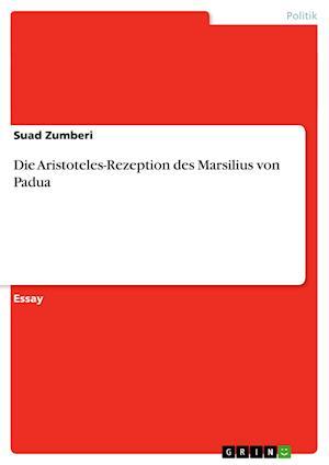 Die Aristoteles-Rezeption Des Marsilius Von Padua af Suad Zumberi