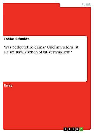 Was Bedeutet Toleranz? Und Inwiefern Ist Sie Im Rawls'schen Staat Verwirklicht? af Tobias Schmidt