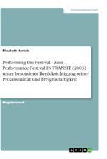 Performing the Festival - Zum Performance-Festival in Transit (2003) Unter Besonderer Berucksichtigung Seiner Prozessualitat Und Ereignishaftigkeit