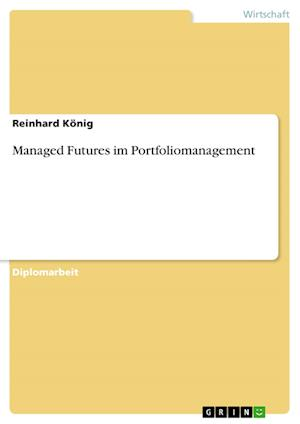 Managed Futures Im Portfoliomanagement af Reinhard Konig
