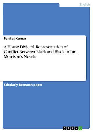 A House Divided. Representation of Conflict Between Black and Black in Toni Morrison's Novels af Pankaj Kumar