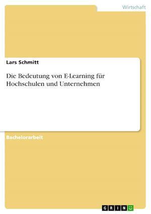 Die Bedeutung Von E-Learning Fur Hochschulen Und Unternehmen af Lars Schmitt