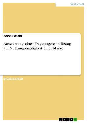 Auswertung Eines Fragebogens in Bezug Auf Nutzungshaufigkeit Einer Marke af Anna Poschl