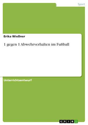 1 Gegen 1 Abwehrverhalten Im Fussball af Erika Wiessner