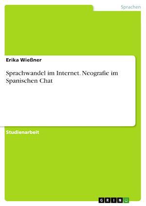Sprachwandel Im Internet. Neografie Im Spanischen Chat af Erika Wiessner