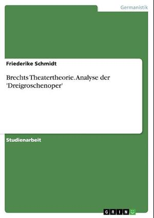 Brechts Theatertheorie. Analyse Der 'Dreigroschenoper' af Friederike Schmidt