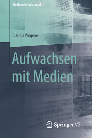 Aufwachsen Mit Medien af Claudia Wegener