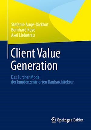 Client Value Generation af Axel Liebetrau, Bernhard Koye, Stefanie Auge-Dickhut