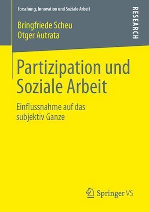 Partizipation Und Soziale Arbeit af Otger Autrata, Bringfriede Scheu