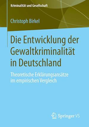 Die Entwicklung Der Gewaltkriminalitat in Deutschland af Christoph Birkel