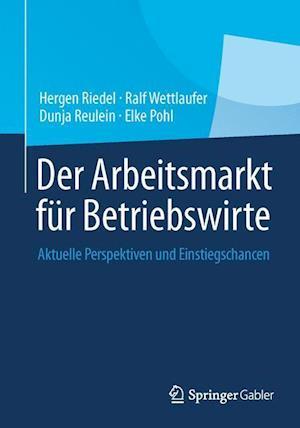 Der Arbeitsmarkt Fur Betriebswirte af Hergen Riedel, Ralf Wettlaufer, Dunja Reulein