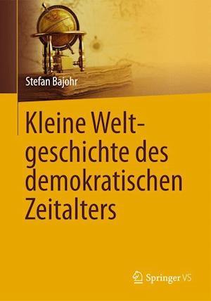 Kleine Weltgeschichte Des Demokratischen Zeitalters af Stefan Bajohr