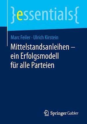 Mittelstandsanleihen Ein Erfolgsmodell Fur Alle Parteien af Marc Feiler, Ulrich Kirstein