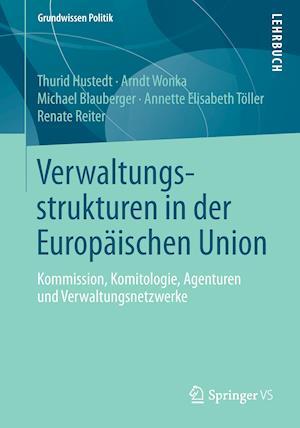 Verwaltungsstrukturen in Der Europaischen Union af Arndt Wonka, Michael Blauberger, Thurid Hustedt