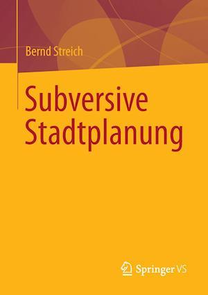 Subversive Stadtplanung af Bernd Streich